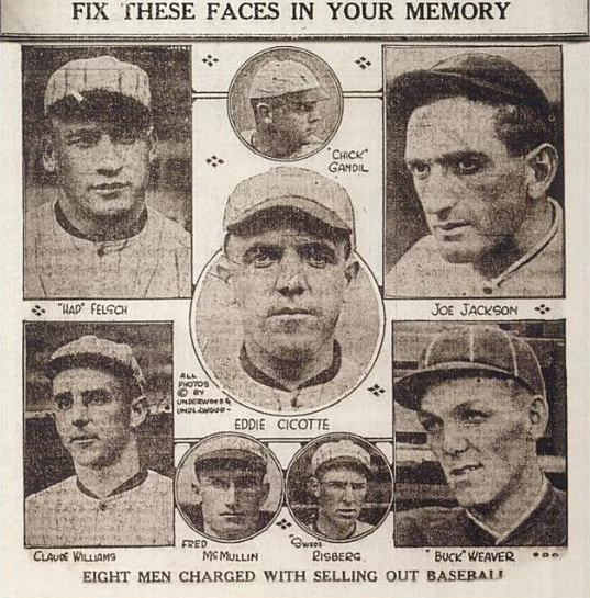 The eight Black Sox players were: Eddie Cicotte, Happy Felsch, Chick Gandil, Shoeless Joe Jackson, Fred McMullen, Swede Resberg, Buck Weaver and LEfty Williams.