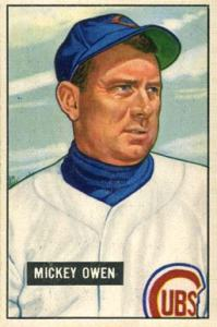 Besides playing for the Dodgers, Mickey Owen also spent time with the Cardinals, Cub and Red Sox.